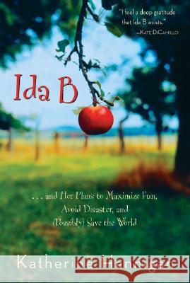 Ida B: And Her Plans to Maximize Fun, Avoid Disaster, and (Possibly) Save the World Katherine Hannigan 9780060730246