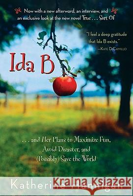 Ida B: . . . and Her Plans to Maximize Fun, Avoid Disaster, and (Possibly) Save the World Katherine Hannigan 9780060730260