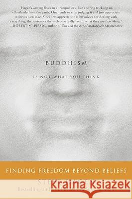 Buddhism Is Not What You Think: Finding Freedom Beyond Beliefs Steve Hagen 9780060730574