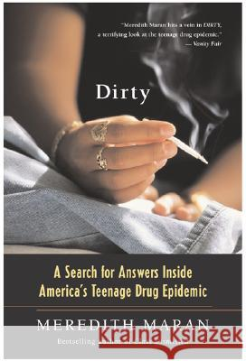 Dirty: A Search for Answers Inside America's Teenage Drug Epidemic Meredith Maran 9780060730611