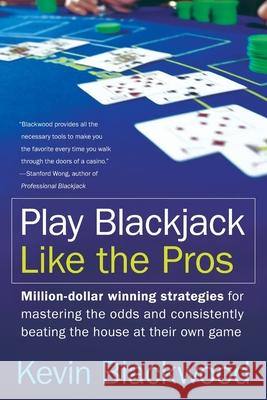 Play Blackjack Like the Pros Kevin Blackwood Stanford Wong 9780060731120