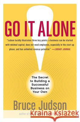 Go It Alone!: The Secret to Building a Successful Business on Your Own Bruce Judson 9780060731144