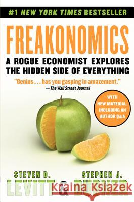 Freakonomics: A Rogue Economist Explores the Hidden Side of Everything Stephen J. Dubner 9780060731335