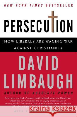 Persecution: How Liberals Are Waging War Against Christianity David Limbaugh 9780060732073
