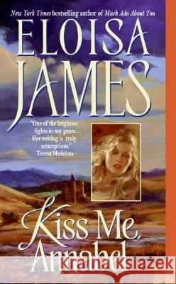 Kiss Me, Annabel Eloisa James 9780060732103