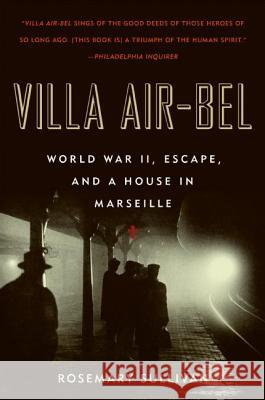 Villa Air-Bel: World War II, Escape, and a House in Marseille Rosemary Sullivan 9780060732516
