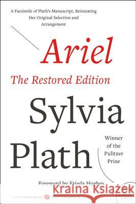 Ariel: The Restored Edition: A Facsimile of Plath's Manuscript, Reinstating Her Original Selection and Arrangement Sylvia Plath Frieda Hughes 9780060732608