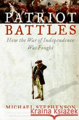 Patriot Battles: How the War of Independence Was Fought Michael Stephenson 9780060732622