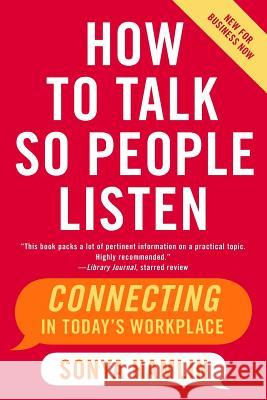 How to Talk So People Listen: Connecting in Today's Workplace Sonya Hamlin 9780060734077
