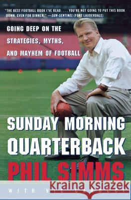 Sunday Morning Quarterback: Going Deep on the Strategies, Myths, and Mayhem of Football Phil Simms Vic Carucci 9780060734312