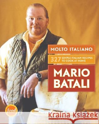 Molto Italiano: 327 Simple Italian Recipes to Cook at Home Mario Batali Beatriz D 9780060734923