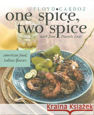 One Spice, Two Spice: American Food, Indian Flavors Floyd Cardoz Jane Daniels Lear 9780060735012