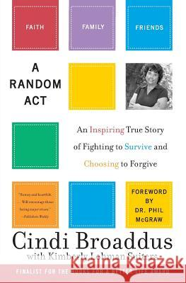 A Random ACT: An Inspiring True Story of Fighting to Survive and Choosing to Forgive Cindi Broaddus Kimberly Lohman Suiters 9780060735159