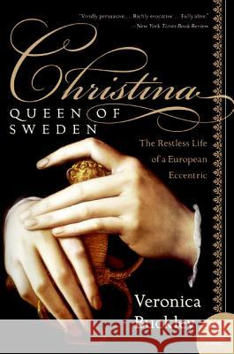 Christina, Queen of Sweden: The Restless Life of a European Eccentric Veronica Buckley 9780060736187