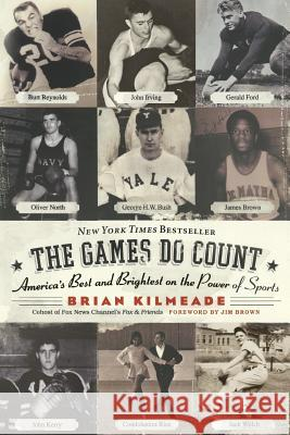 The Games Do Count: America's Best and Brightest on the Power of Sports Brian Kilmeade 9780060736767