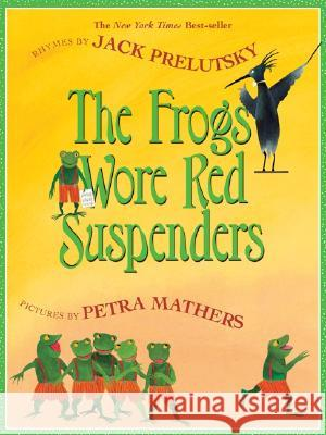 The Frogs Wore Red Suspenders Jack Prelutsky Petra Mathers 9780060737764