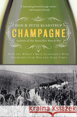 Champagne: How the World's Most Glamorous Wine Triumphed Over War and Hard Times Don Kladstrup Petie Kladstrup 9780060737931
