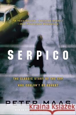 Serpico: The Classic Story of the Cop Who Couldn't Be Bought Peter Maas Frank Serpico 9780060738181