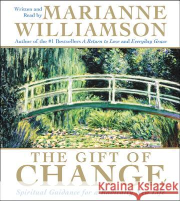 The Gift of Change CD: Spiritual Guidance for a Radically New Life - audiobook Marianne Williamson Marianne Williamson 9780060738457