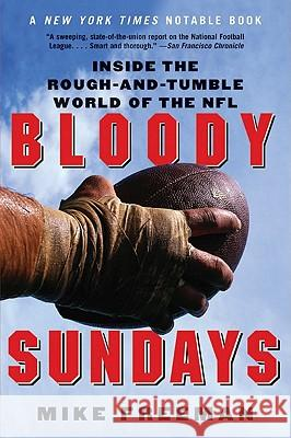 Bloody Sundays: Inside the Rough-And-Tumble World of the NFL Mike Freeman 9780060739317