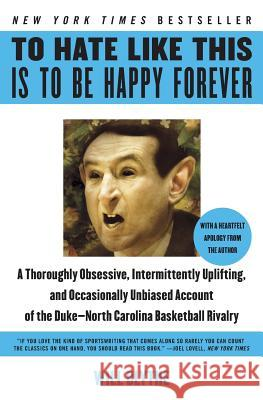 To Hate Like This Is to Be Happy Forever: A Thoroughly Obsessive, Intermittently Uplifting, and Occasionally Unbiased Account of the Duke-North Caroli Will Blythe 9780060740245