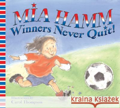 Winners Never Quit! Mia Hamm Carol Thompson 9780060740528