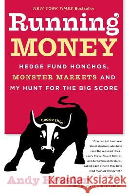 Running Money: Hedge Fund Honchos, Monster Markets and My Hunt for the Big Score Andy Kessler 9780060740658 HarperCollins Publishers