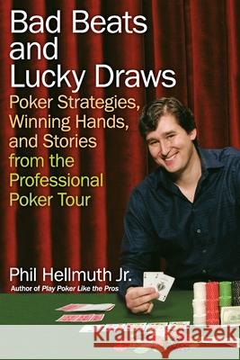 Bad Beats and Lucky Draws: Poker Strategies, Winning Hands, and Stories from the Professional Poker Tour Phil, Jr. Hellmuth 9780060740832