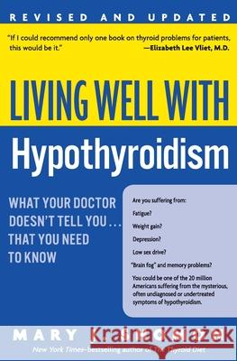 Living Well with Hypothyroidism REV Ed: What Your Doctor Doesn't Tell You... That You Need to Know Mary J. Shomon 9780060740955