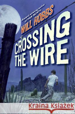 Crossing the Wire Will Hobbs 9780060741389