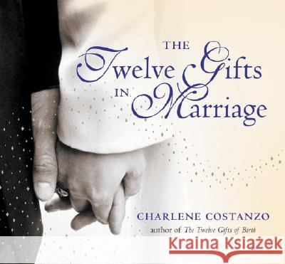 The Twelve Gifts in Marriage Charlene Costanzo 9780060742522