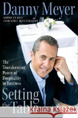 Setting the Table: The Transforming Power of Hospitality in Business Danny Meyer 9780060742751
