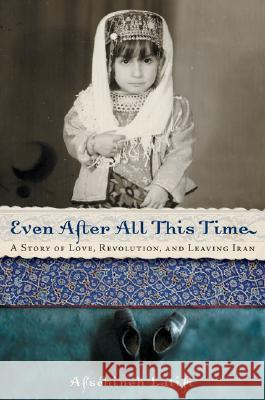 Even After All This Time: A Story of Love, Revolution, and Leaving Iran Afschineh Latifi Pablo F. Fenjves 9780060745349