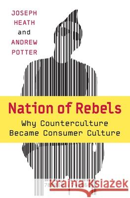 Nation of Rebels: Why Counterculture Became Consumer Culture Joseph Heath Andrew Potter 9780060745868