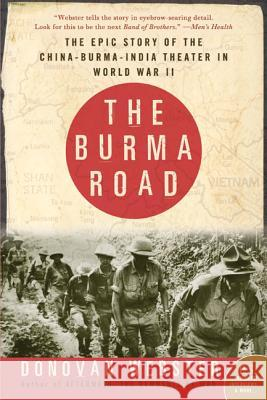 The Burma Road: The Epic Story of the China-Burma-India Theater in World War II Donovan Webster 9780060746384