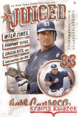 Juiced: Wild Times, Rampant 'Roids, Smash Hits, and How Baseball Got Big Jose Canseco 9780060746414