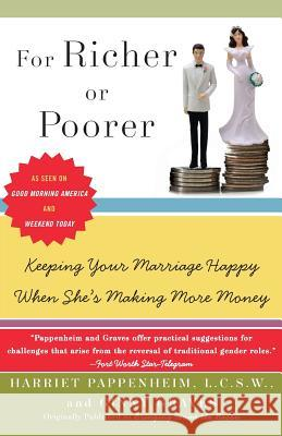 For Richer or Poorer: Keeping Your Marriage Happy When She's Making More Money Harriet Pappenheim Ginny Graves 9780060747558