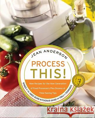Process This: New Recipes for the New Generation of Food Processors + Dozens of Time-Saving Tips Jean Anderson 9780060748296