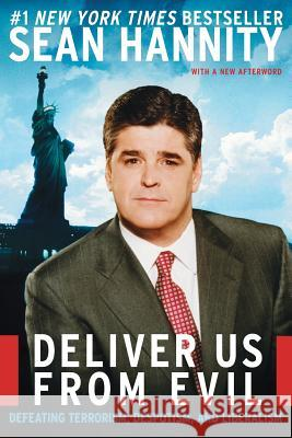 Deliver Us from Evil: Defeating Terrorism, Despotism, and Liberalism Sean Hannity 9780060750398