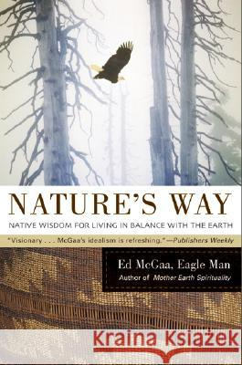 Nature's Way: Native Wisdom for Living in Balance with the Earth Ed McGaa 9780060750480