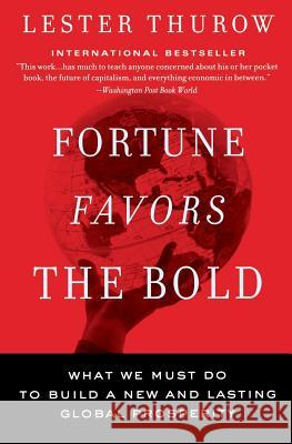 Fortune Favors the Bold: What We Must Do to Build a New and Lasting Global Prosperity Lester C. Thurow 9780060750695