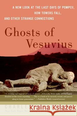 Ghosts Of Vesuvius : A New Look At The Last Days Of Pompeii, How Towers Fall, And Other Strange Connections Charles Pellegrino 9780060751005