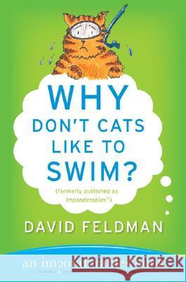 Why Don't Cats Like to Swim?: An Imponderables Book David Feldman 9780060751487 HarperCollins Publishers