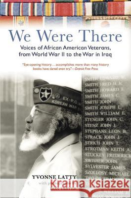 We Were There: Voices of African American Veterans, from World War II to the War in Iraq Yvonne Latty Ron Tarver 9780060751593