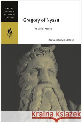 Gregory of Nyssa: The Life of Moses Gregory of Nyssa                         Abraham J. Malherbe Everett Ferguson 9780060754648