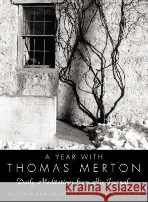 A Year with Thomas Merton: Daily Meditations from His Journals Thomas Merton Jonathan Montaldo 9780060754723