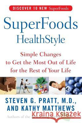 Superfoods Healthstyle: Simple Changes to Get the Most Out of Life for the Rest of Your Life Steven G. Pratt Kathy Matthews 9780060755492