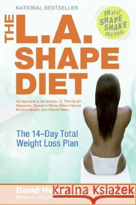 The L.A. Shape Diet: The 14-Day Total Weight-Loss Plan David Heber 9780060756161