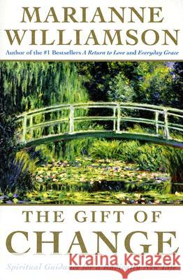 The Gift of Change: Spiritual Guidance for a Radically New Life Marianne Williamson 9780060757151