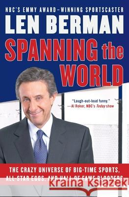 Spanning the World: The Crazy Universe of Big-Time Sports, All-Star Egos, and Hall of Fame Bloopers Len Berman 9780060757533